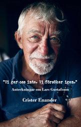 """""""""""Vi ger oss inte. Vi försöker igen."""" Anteckningar om Lars Gustafsson"""" av Crister Enander"""