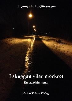 """""""I skuggan vilar mörkret"""" av Ingemar e L Göransson"""